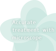 Accurate treatment with microscope